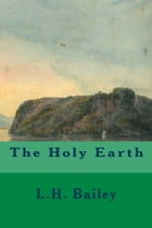 The Holy Earth by L.H. Bailey