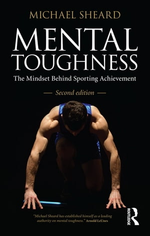 Mental Toughness The Mindset Behind Sporting Achievement,  Second Edition