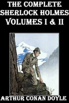 Sherlock Holmes: The Complete Novels and Stories, Volumes I and II by Arthur Conan Doyle