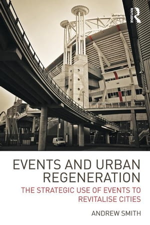 Events and Urban Regeneration The Strategic Use of Events to Revitalise Cities