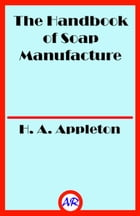 The Handbook of Soap Manufacture (Illustrated) by H. A. Appleton