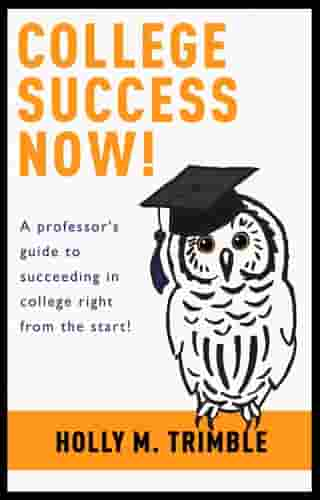 College Success Now! by Holly M. Trimble