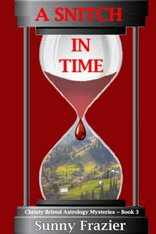 A Snitch in Time: Christy Bristol Astrology Mysteries ~ Book 3