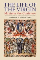 The Life of the Virgin: Maximus the Confessor