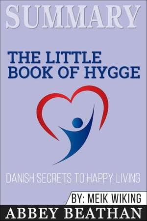 Summary: The Little Book of Hygge: Danish Secrets to Happy Living