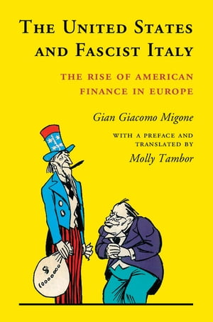 The United States and Fascist Italy The Rise of American Finance in Europe