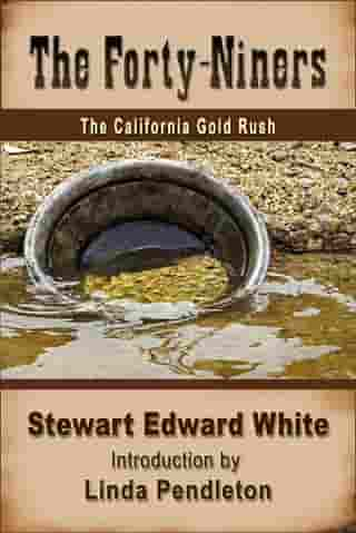 The Forty-niners: The California Gold Rush by Linda Pendleton