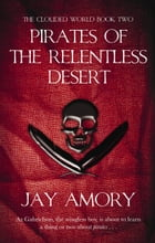 Pirates Of The Relentless Desert: The Clouded World Series Book Two by Jay Amory