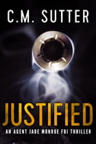 Justified: An Agent Jade Monroe FBI Thriller Book 2 by C.M. Sutter