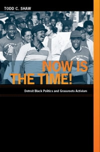 Now Is the Time!: Detroit Black Politics and Grassroots Activism