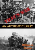 That's War: An Authentic Diary by William A. Sirmon