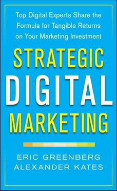 Strategic Digital Marketing: Top Digital Experts Share the Formula for Tangible Returns on Your…