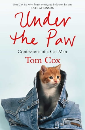 Under the Paw Confessions of a Cat Man