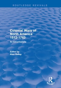 Colonial Wars of North America, 1512-1763 (Routledge Revivals): An Encyclopedia