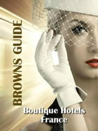 Browns Guide Boutique Hotels - France by Carolyn Brown