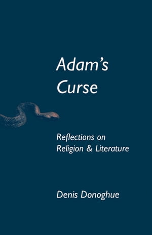 Adam's Curse: Reflections on Religion and Literature