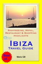 Ibiza Travel Guide - Sightseeing, Hotel, Restaurant & Shopping Highlights (Illustrated) by Maria Gill