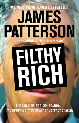 Book Filthy Rich: A Powerful Billionaire, the Sex Scandal that Undid Him, and All the Justice that Money… by James Patterson