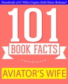 The Aviator's Wife - 101 Amazing Facts You Didn't Know: #1 Fun Facts & Trivia Tidbits by G Whiz