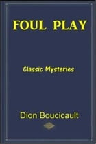 Foul Play by Dion Boucicault