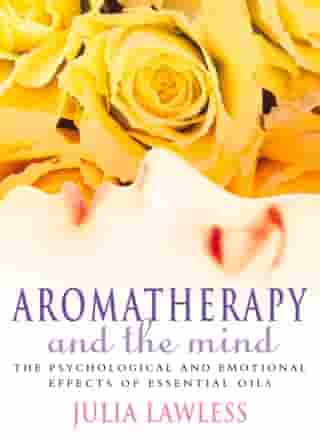 Aromatherapy and the Mind by Julia Lawless
