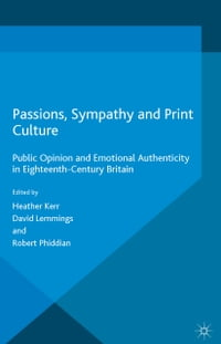 Passions, Sympathy and Print Culture: Public Opinion and Emotional Authenticity in Eighteenth…