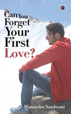 Can You Forget Your First Love? by Himanshu Nandwani