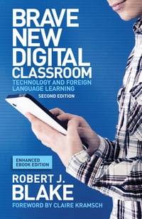 Brave New Digital Classroom, Enhanced Ebook Edition: Technology and Foreign Language Learning…