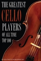 The Greatest Cello Players of All Time: Top 100 by alex trostanetskiy