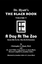 Black Book Volume 5: A Day at the Zoo by Christopher S. Hyatt