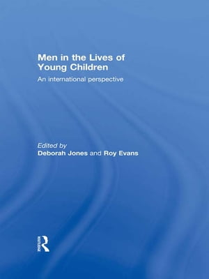 Men in the Lives of Young Children An international perspective