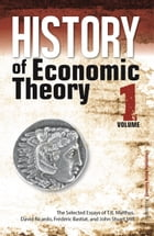 History of Economic Theory: The Selected Essays of T.R. Malthus, David Ricardo, Frederic Bastiat, and John Stuart Mill by T.R. Malthus