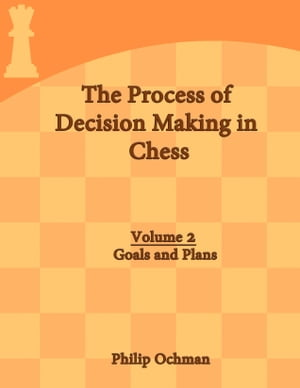 The Process of Decision Making in Chess: Volume 2 - Goals and Plans