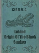 Origin Of The Black Snakes by Charles G. Leland