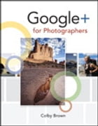 Google+ for Photographers by Colby Brown