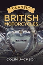 Classic British Motorcycles by Colin Jackson