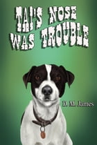Tai's Nose was Trouble by D M James