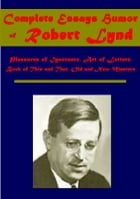Complete Essays Humor by Robert Lynd