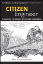 Citizen Engineer: A Handbook for Socially Responsible Engineering by David Douglas