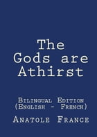 The Gods are Athirst: Bilingual Edition (English - French) by Anatole France