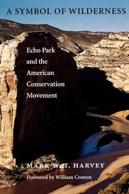 Book A Symbol of Wilderness: Echo Park and the American Conservation Movement by Mark W. T. Harvey