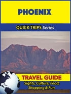 Phoenix Travel Guide (Quick Trips Series): Sights, Culture, Food, Shopping & Fun by Jody Swift
