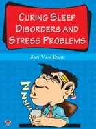 Curing Sleep Disorders and Stress Problems by Jan Van Dijk
