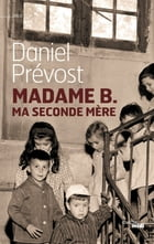 Madame B., ma seconde mère by Daniel PREVOST