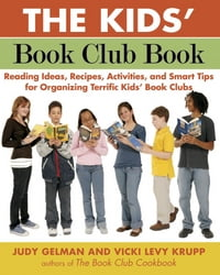The Kids' Book Club Book: Reading Ideas, Recipes, Activities, and Smart Tips for Organizing…