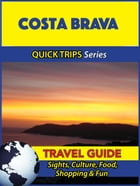 Costa Brava Travel Guide (Quick Trips Series): Sights, Culture, Food, Shopping & Fun by Shane Whittle