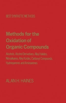 Book Methods for Oxidation of Organic Compounds V2: Alcohols, Alcohol Derivatives, Alky Halides… by Haines, Alan