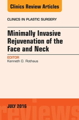 Book Minimally Invasive Rejuvenation of the Face and Neck, An Issue of Clinics in Plastic Surgery, by Kenneth Rothaus