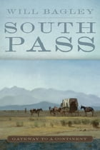 South Pass: Gateway to a Continent by Will Bagley