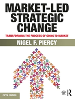 Market-Led Strategic Change Transforming the process of going to market